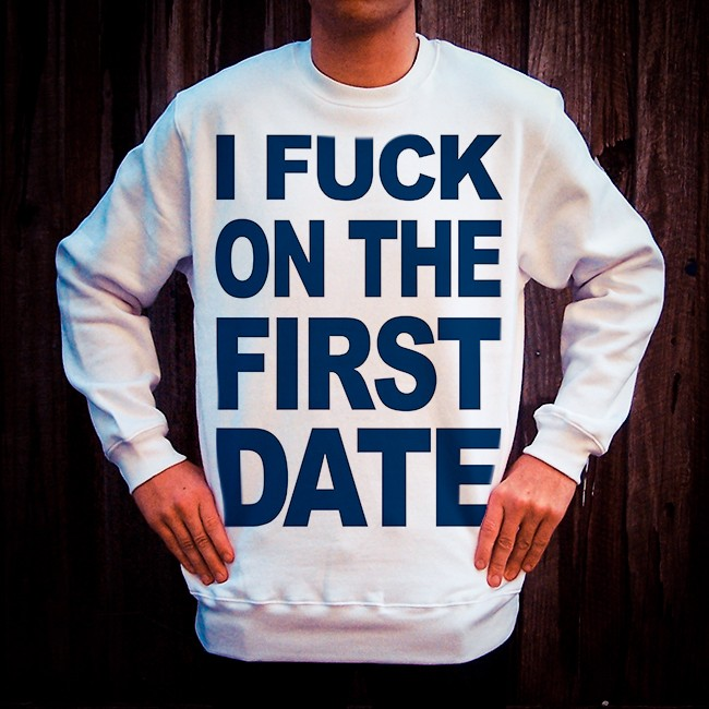 I FUCK ON THE FIRST DATE WHITE CREW
