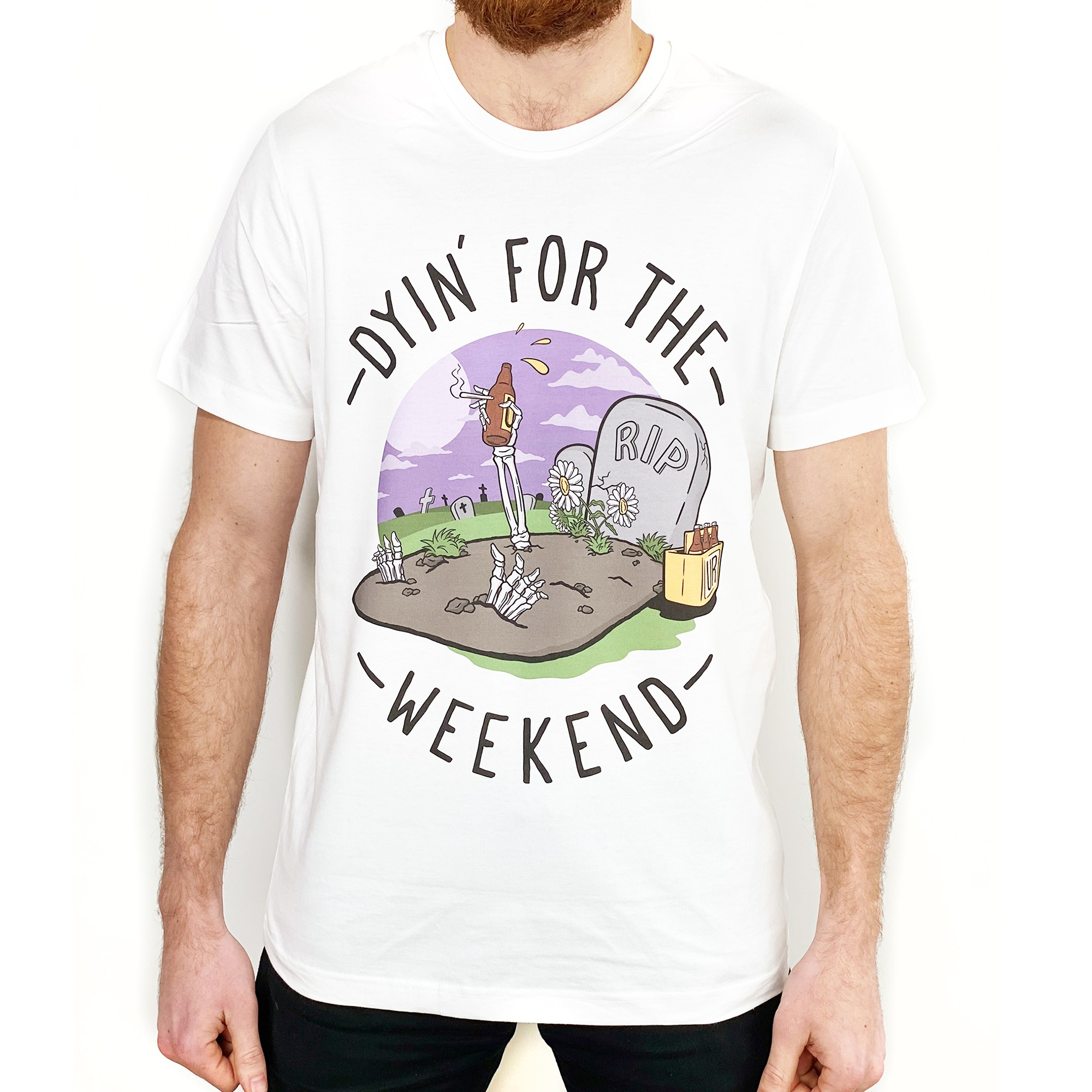 DYIN FOR THE WEEKEND WHITE TEE