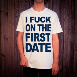 I FUCK ON THE FIRST DATE WHITE TEE