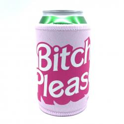 BITCH PLEASE STUBBY HOLDER